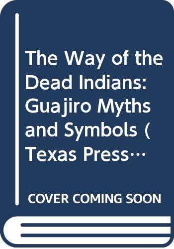 9780292790322: The Way of the Dead Indians: Guajiro Myths and Symbols (Texas Press Sourcebooks in Anthropology) (English, French and South American Indian Edition)