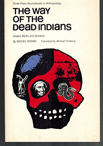 9780292790391: The Way of the Dead Indians: Guajiro Myths and Symbols (English, French and South American Indian Edition)