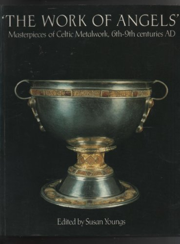 The Work of Angels: Masterpieces of Celtic Metalwork, 6th-9th centuries AD: Youngs, Susan (ed.)