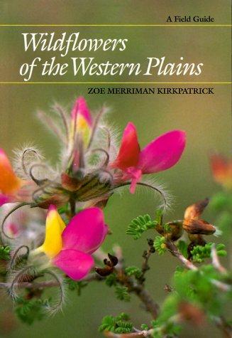 WILDFLOWERS OF THE WESTERN PLAINS. A Field Guide.: Kirkpatrick, Zoe Merriman.