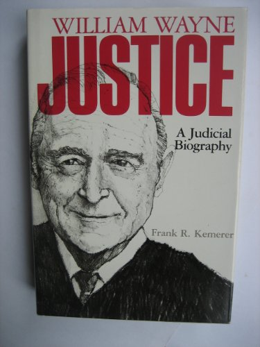 William Wayne Justice: A Judicial Biography: Frank R. Kemerer