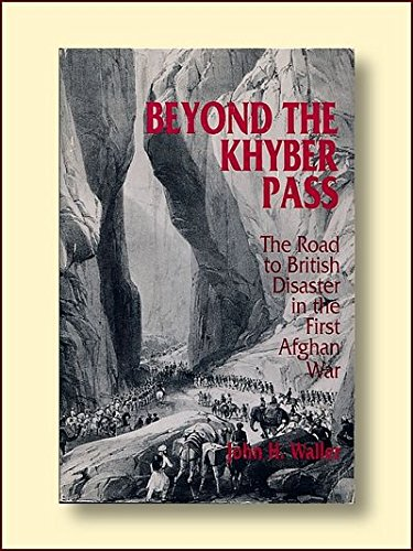 9780292790735: Beyond the Khyber Pass: The Road to British Disaster in the First Afghan War