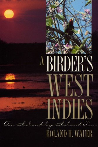 9780292791015: A Birder's West Indies: An Island-by-Island Tour (Corrie Herring Hooks Series)