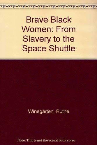 9780292791060: Brave Black Women: From Slavery to the Space Shuttle