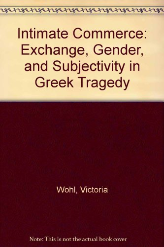 9780292791138: Intimate Commerce: Exchange, Gender, and Subjectivity in Greek Tragedy