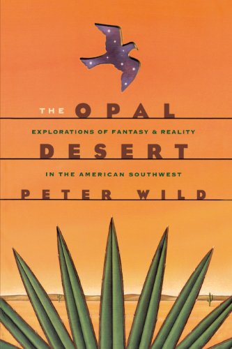 The Opal Desert : Explorations of the American Southwest: Wild, Peter