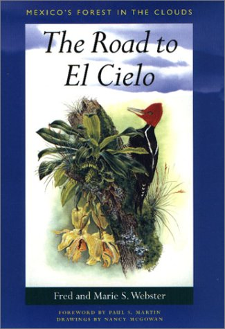 The Road to El Cielo: Mexico's Forest in the Clouds: Webster, Fred;Webster, Marie S. (SIGNED)