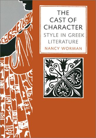 The Cast of Character: Style in Greek Literature: Worman, Nancy