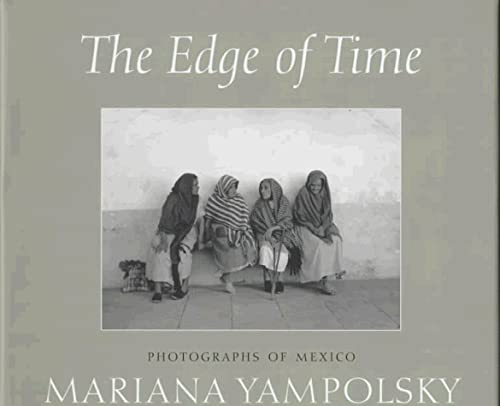 The Edge of Time: Photographs of Mexico by Mariana Yampolsky (Wittliff Gallery): Yampolsky, Mariana...