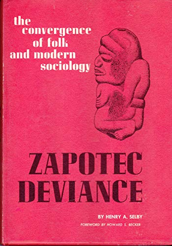 Zapotec Deviance: The Convergence of Folk and Modern Sociology: Selby, Henry A.