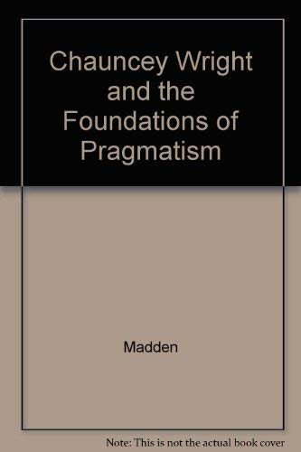 Chauncey Wright and the Foundations of Pragmatism: Madden