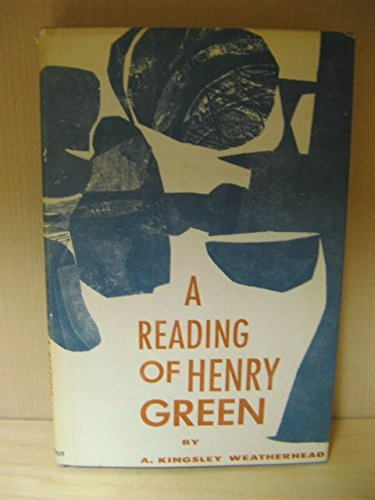 A reading of Henry Green: Weatherhead, A. Kingsley