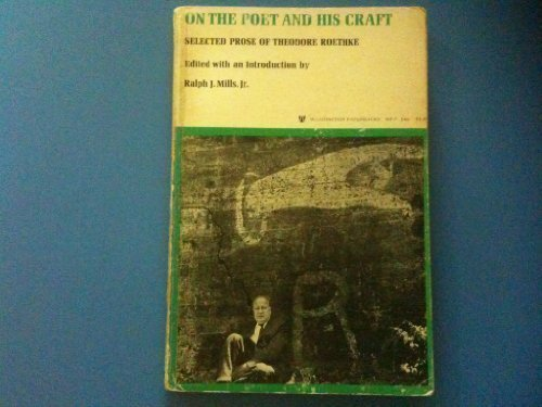 On the Poet and His Craft Selected Prose of Theodore (0295740035) by Roethke, Theodore; Mills, Ralph J.