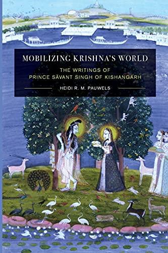 Mobilizing Krishna's World: The Writings of Prince S?vant Singh of Kishangarh (Global South ...
