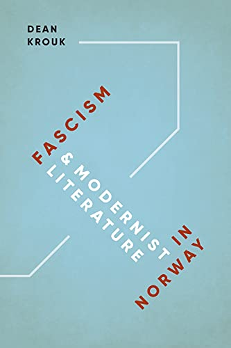 Fascism and Modernist Literature in Norway (New Directions in Scandinavian Studies): Dean Krouk