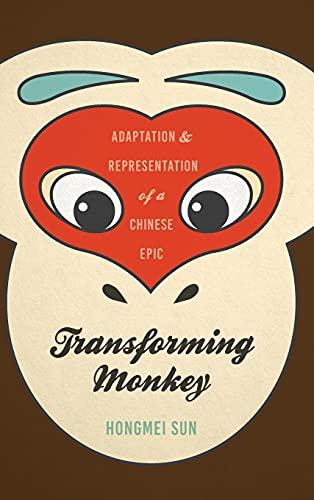 Transforming Monkey: Adaptation and Representation of a Chinese Epic: Sun, Hongmei