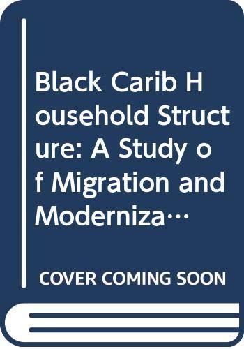 Black Carib Household Structure: A Study of: Gonzalez, Nancie L.Solien