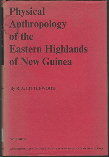 Physical Anthropology of the Eastern Highlands of New Guinea. Anthropological Studies in Eastern ...