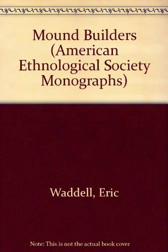 Mound Builders (American Ethnological Society Monographs): Waddell, Eric