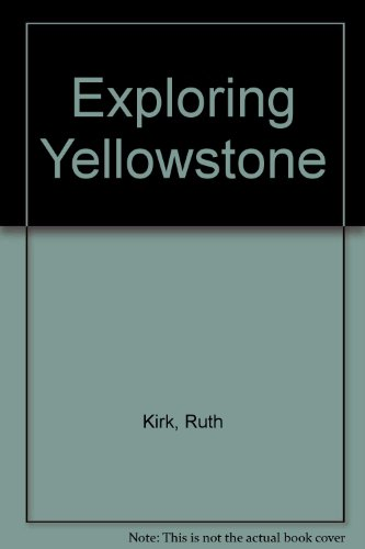 Exploring Yellowstone (0295951885) by Kirk, Ruth