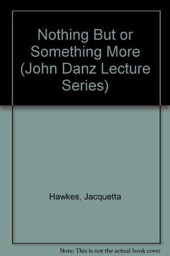 Nothing but or Something More (John Danz Lecture Series) (John Danz Lecture Series): Hawkes, ...