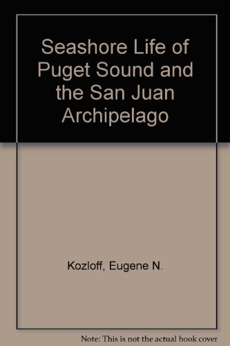 Seashore life of Puget Sound, the Strait of Georgia, and the San Juan Archipelago,: Kozloff, Eugene...
