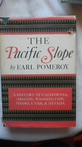 THE PACIFIC SLOPE: A HISTORY OF CALIFORNIA, OREGON, WASHINGTON, IDAHO, UTAH, AND NEVADA