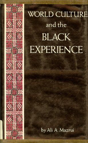 World culture and the Black experience (The John Danz lectures): Mazrui, Ali AlAmin