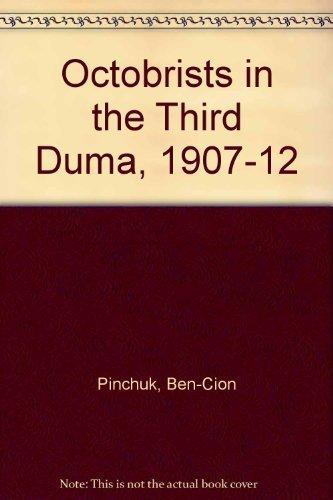 The Octobrists in the Third Duma, 1907-1912: Pinchuk, Ben-Cion