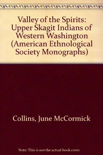 Valley of the Spirits: Upper Skagit Indians: Collins, June McCormick