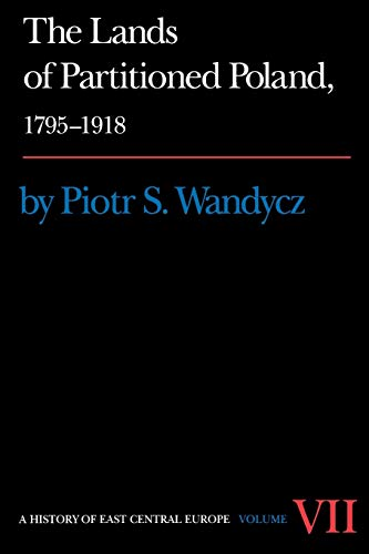 The Lands of Partitioned Poland, 1795-1918 (History: Piotr S. Wandycz