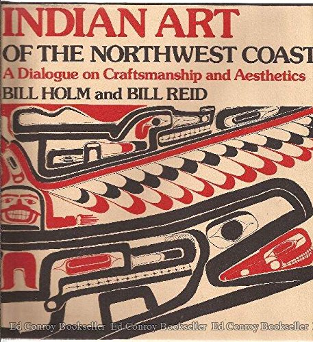 Indian Art of the Northwest Coast A Dialogue on Craftsmanship and Aesthetics: HOLM (Bill) and ...