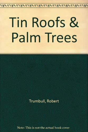 Tin Roofs and Palm Trees: A Report on the New South Seas: Trumbull, Robert