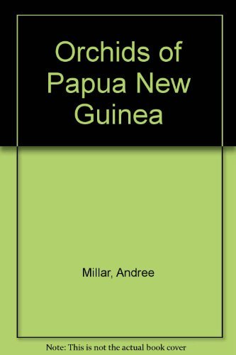 Orchids of Papua New Guinea: An Introduction.: Millar, Andree