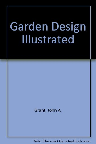 Garden Design Illustrated: Grant, John A.,
