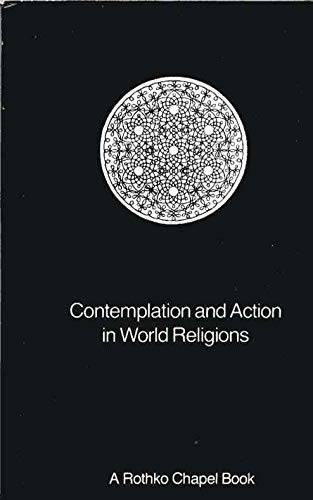 Contemplation and Action in World Religions: Selected Papers from the Rothko Chapel Colloquium Tr...