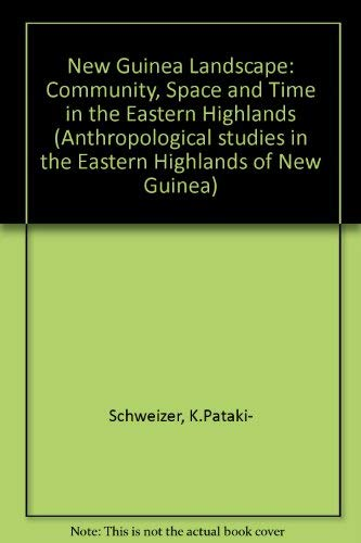 A New Guinea Landscape : community, Space, and Time in the Eastern Highlands.: Pataki-Schweizer, ...