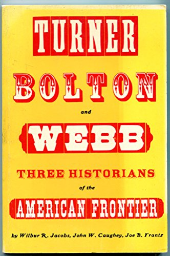 Turner, Bolton, and Webb: Three Historians of: Jacobs, Wilbur R.,