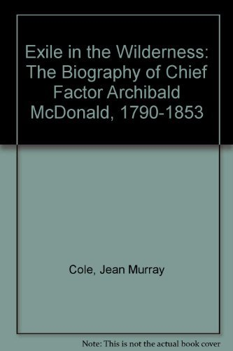 Exile in the Wilderness: The Biography of: Cole, Jean Murray
