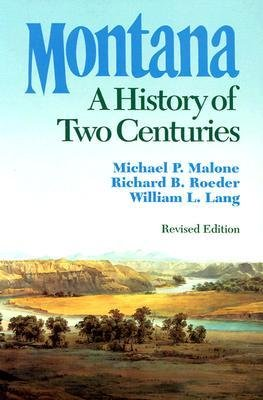 Montana: A History of Two Centuries: Malone, Michael P.