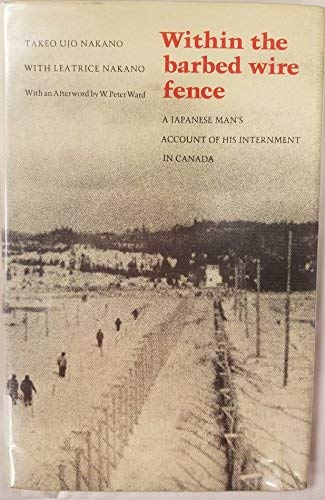 Within the Barbed Wire Fence : A Japanese Man's Account of His Internment in Canada: Nakano, ...