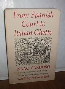 9780295958248: From Spanish Court to Italian Ghetto: Isaac Cardoso : A Study in Seventeenth-Century Marranism and Jewish Apologetics