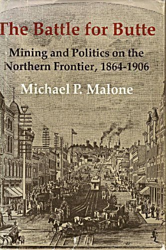 The Battle for Butte: Mining and Politics: Malone, Michael P.