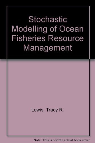 Stochastic Modeling of Ocean Fisheries Resource Management: Lewis, Tracy R.