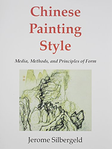 Chinese Painting Style: Media, Methods, and Principles: Silbergeld, Jerome