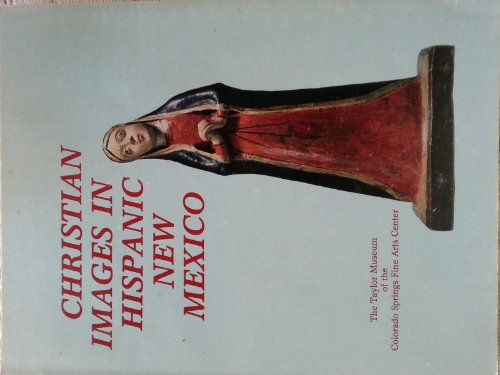 Christian Images in Hispanic New Mexico: Taylor Museum Collection of Santos: Wroth, William