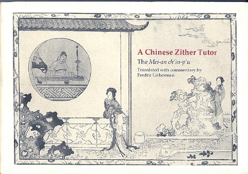 A Chinese Zither Tutor: The Mei-An Ch'In-P'U: Wang, Pin-Lu, Lieberman, Fredric