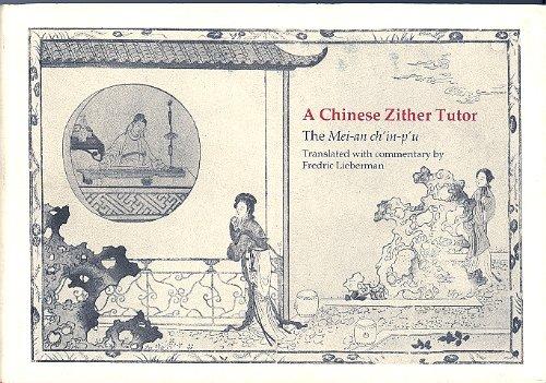 A Chinese Zither Tutor: The Mei-An Ch'In-P'U: Wang, Pin-Lu; Lieberman, Fredric