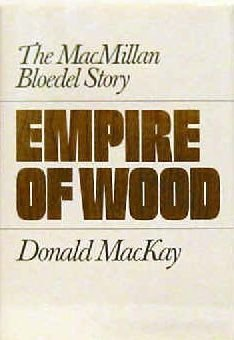 9780295959849: Empire of Wood: The Macmillan Bloedel Story