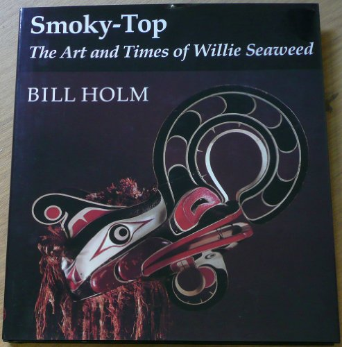 Smoky-Top: The Art and Times of Willie Seaweed: Holm, Bill